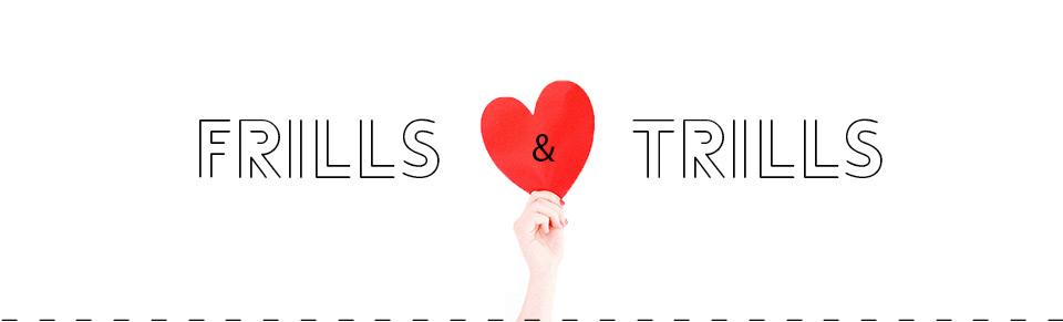 Frills & Trills